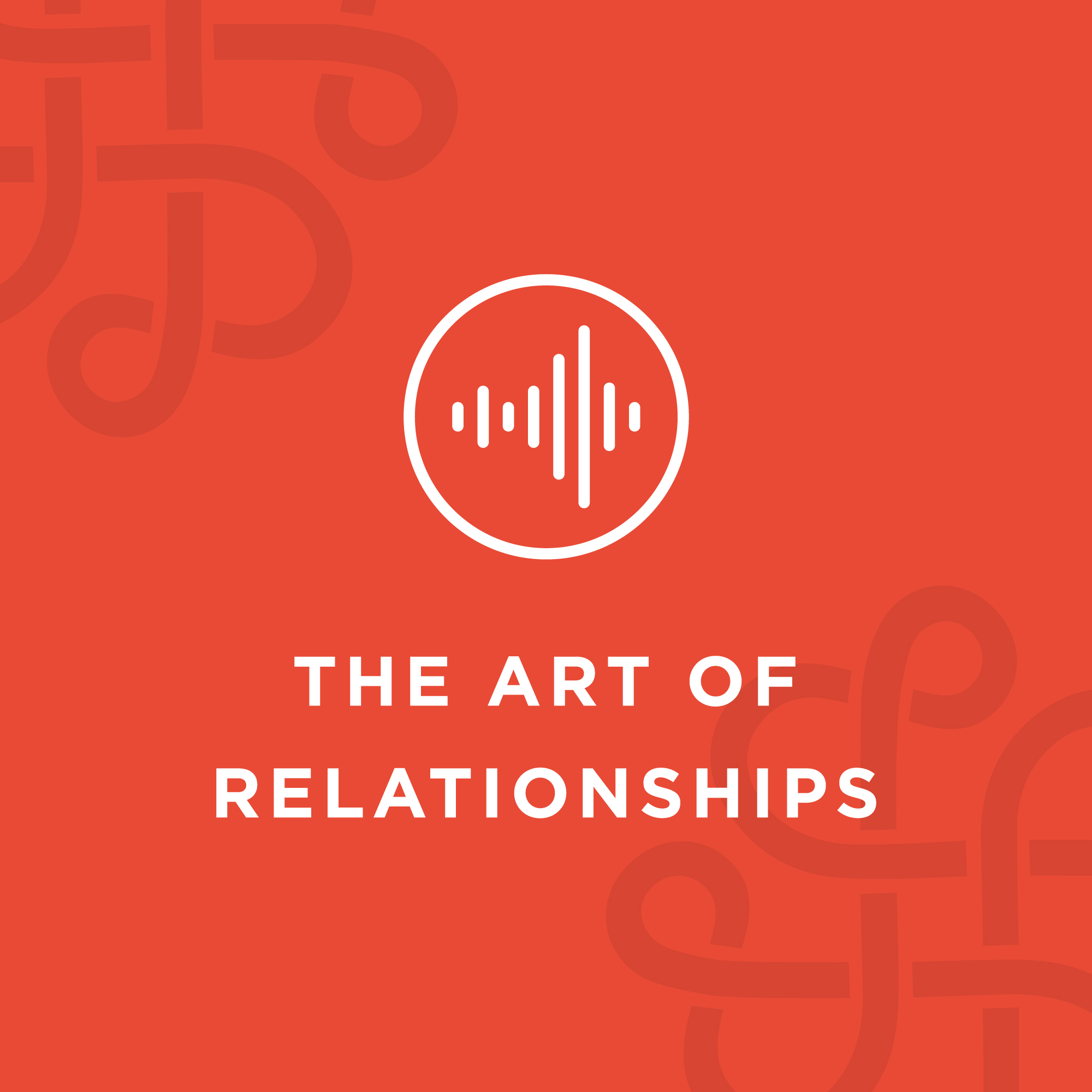 The Art of Relationships Podcast by Chris Grace Ph D and Tim