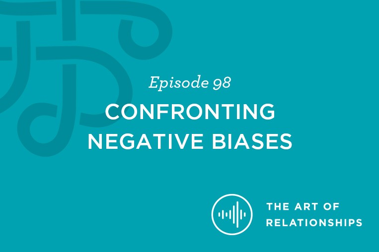 Episode 98 Confronting Negative Biases the art of relationships
