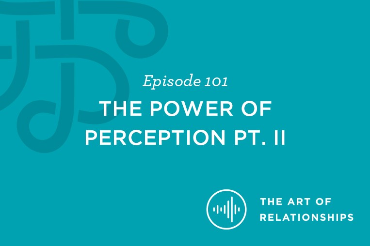 Episode 101. The power of perception part 2. The art of relationships
